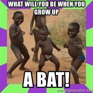 african kids dancing - What will you be when you grow up A BAT!