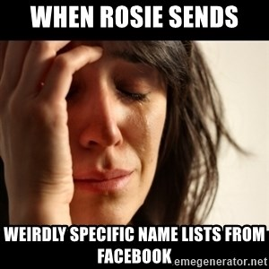 crying girl sad - WHEN ROSIE SENDS  WEIRDLY SPECIFIC NAME LISTS FROM FACEBOOK