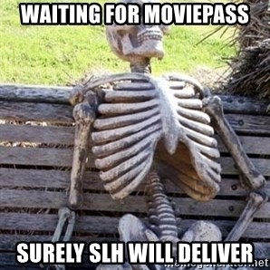 Waiting For Op - Waiting for MoviePass Surely SLH will deliver