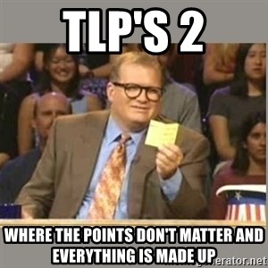 Welcome to Whose Line - TLP's 2 Where the points don't matter and everything is made up