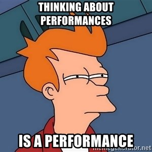 Futurama Fry - Thinking about performances is a performance