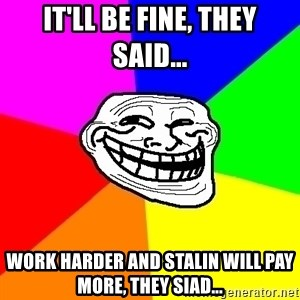 Trollface - It'll be fine, they said... Work harder and Stalin will pay more, they siad...