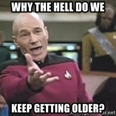 Picard Wtf - Why the hell do we Keep getting older?