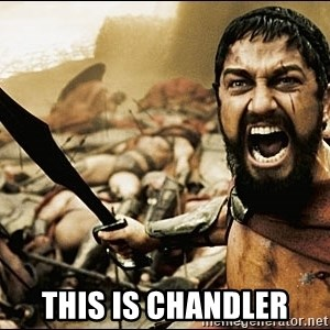 This Is Sparta Meme - This is CHANDLER