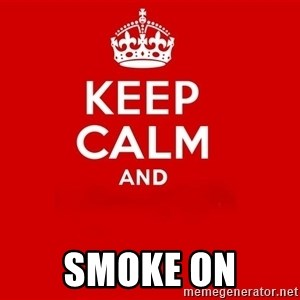 Keep Calm 2 - Smoke on