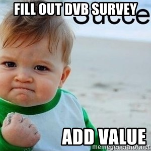 success baby - Fill out DVB survey                 add value
