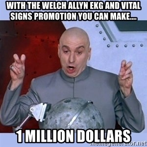 Dr Evil meme - With the Welch Allyn EKG and Vital Signs Promotion you can make.... 1 Million Dollars