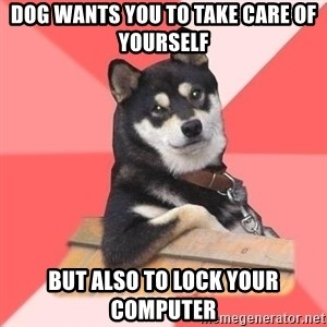 Cool Dog - dog wants you to take care of yourself but also to lock your computer