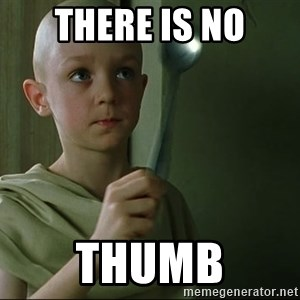 There is no spoon - There is no Thumb