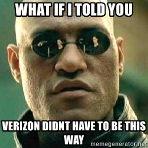 What if I told you / Matrix Morpheus - What if I told you Verizon didnt have to be this way