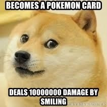 dogeee - becomes a pokemon card deals 10000000 damage by smiling