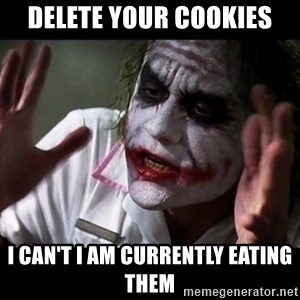 joker mind loss - Delete your cookies I can't I am currently eating them