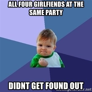 Success Kid - all four girlfiends at the same party didnt get found out