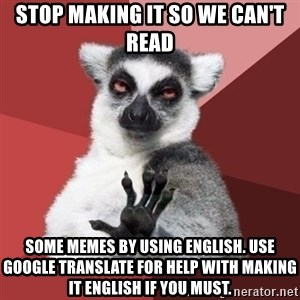 mindenki nyugodjon le a picsába - Stop making it so we can't read some memes by using ENGLISH. Use Google Translate for help with making it English if you must.