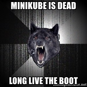 Insanity Wolf - Minikube is dead long live the boot