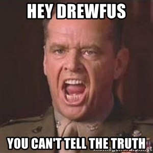 Jack Nicholson - You can't handle the truth! - Hey drewfus you can't tell the truth