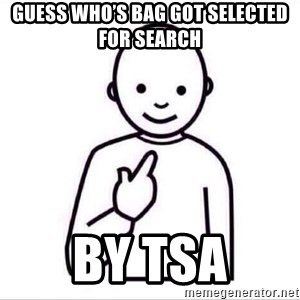 Guess who ? - Guess who's bag got selected for search  By TSA