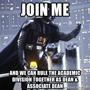 Darth Vader Shaking Fist - join me and we can rule the academic division together as dean & associate dean