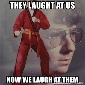 PTSD Karate Kyle - they laught at us now we laugh at them