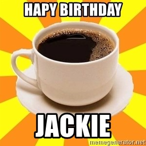 Cup of coffee - Hapy Birthday JACKIE