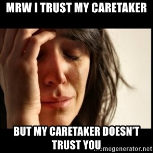 First World Problems - MRW I trust my caretaker But my caretaker doesn't trust you