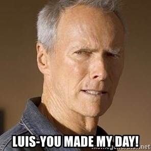 Clint Eastwood - Luis-you made my day!