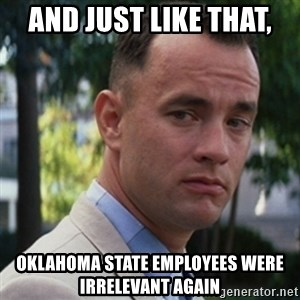 forrest gump - and just like that,  oklahoma state employees were irrelevant again
