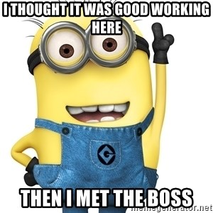 Despicable Me Minion - I thought it was good working here Then I met the boss