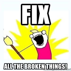 All the things - fix all the broken things!