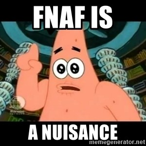 ugly barnacle patrick - Fnaf is  A nuisance