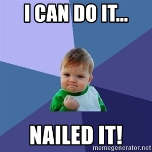 Success Kid - I Can Do it... Nailed it!
