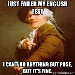 Joseph Ducreux - Just failed my english test I can't do anything but pose, but it's fine.