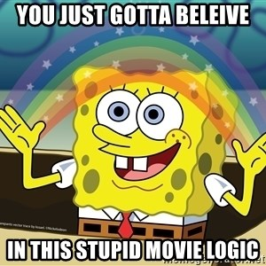 spongebob rainbow - you just gotta beleive in this stupid movie logic