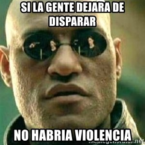 What If I Told You - Si la gente dejara de disparar no habria violencia