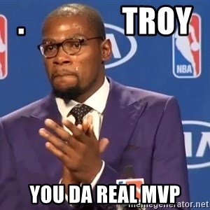 KD you the real mvp f - .                Troy You da real mvp