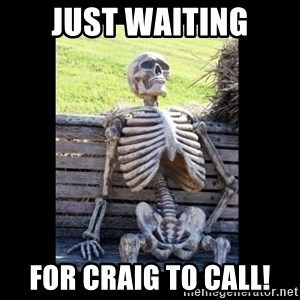 Still Waiting - Just waitIng for Craig to call!