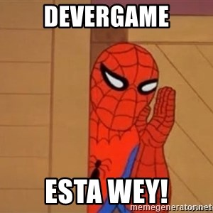 Psst spiderman - Devergame Esta wey!