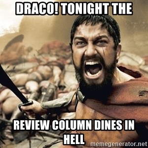 Spartan300 - DRACO! TONIGHT THE REVIEW COLUMN DINES IN HELL