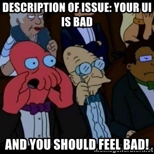 Zoidberg - Description of issue: Your UI is bad and you should FEEL bad!