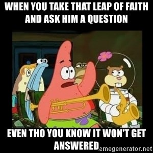 Patrick Star Instrument - When you take that leap of faith and ask him a question  Even tho you know it won't get answered