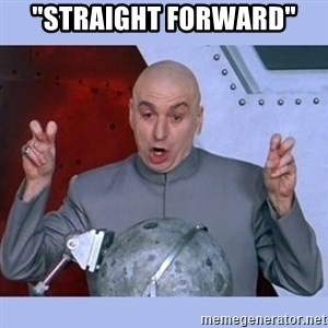 "Dr Evil meme - ""Straight forward"""