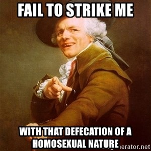 Joseph Ducreux - Fail to strike me with that defecation of a homosexual nature