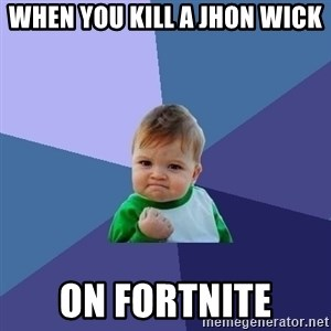 Success Kid - when you kill a jhon wick  on fortnite