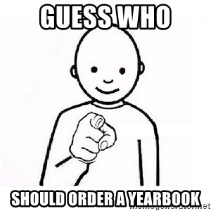 GUESS WHO YOU - guess who  should order a yearbook