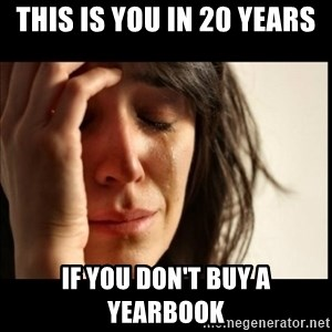 First World Problems - this is you in 20 years if you don't buy a yearbook