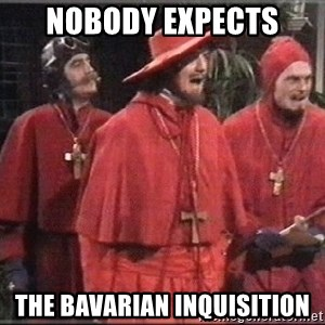 spanish inquisition - Nobody expects the Bavarian Inquisition