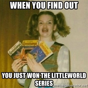 oh mer gerd - When you find out you just won the littleworld series