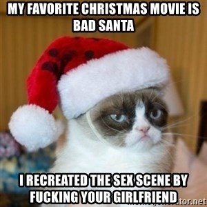 Grumpy Cat Santa Hat - My favorite Christmas movie is bad Santa I recreated the sex scene by fucking your girlfriend