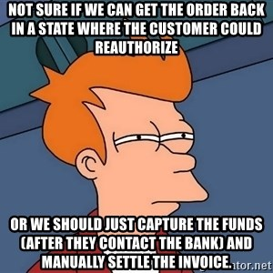Futurama Fry - not sure if we can get the order back in a state where the customer could reauthorize or we should just capture the funds (after they contact the bank) and manually settle the invoice.