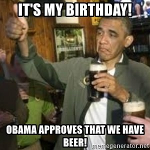 obama beer - It's my birthday! oBAMA APPROVES that we have beer!